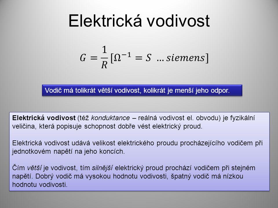 Elektrická vodivost 𝐺= 1 𝑅 [ Ω −1 =𝑆 …𝑠𝑖𝑒𝑚𝑒𝑛𝑠]